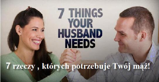 7 rzeczy ktorych potrzebuje Twoj maz